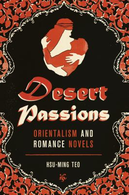 Desert Passions: Orientalism and Romance Novels 9780292739383