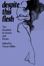Despite This Flesh: The Disabled in Stories and Poems