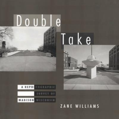 Double Take: A Rephotographic Survey of Madison, Wisconsin 9780299178208