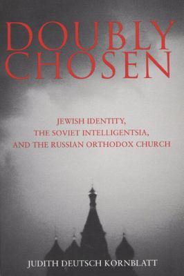 Doubly Chosen: Jewish Identity, the Soviet Intelligentsia, and the Russian Orthodox Church 9780299194840