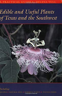 Edible and Useful Plants of Texas and the Southwest: A Practical Guide 9780292781641