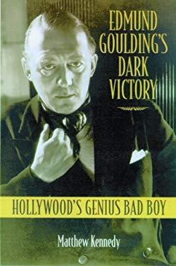 Edmund Goulding's Dark Victory: Hollywood's Genius Bad Boy 9780299197704