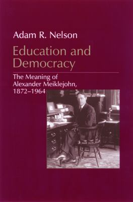 Education and Democracy: The Meaning of Alexander Meiklejohn, 1872-1964 9780299171445