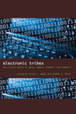 Electronic Tribes: The Virtual Worlds of Geeks, Gamers, Shamans, and Scammers 9780292717749