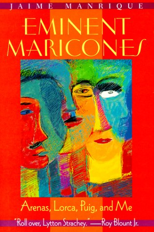 Eminent Maricones: Arenas, Lorca, Puig, and Me 9780299161804