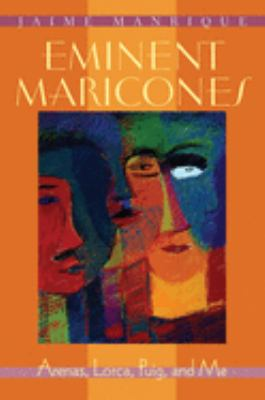 Eminent Maricones: Arenas, Lorca, Puig, and Me 9780299161842