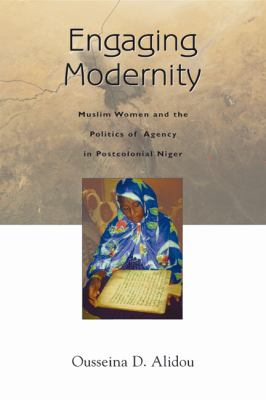 Engaging Modernity: Muslim Women and the Politics of Agency in Postcolonial Niger 9780299212100
