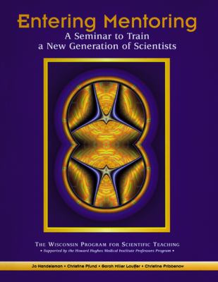 Entering Mentoring: A Seminar to Train a New Generation of Scientists 9780299215705