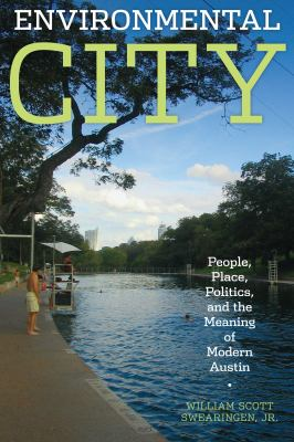 Environmental City: People, Place, Politics, and the Meaning of Modern Austin 9780292722026