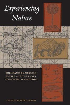 Experiencing Nature: The Spanish American Empire and the Early Scientific Revolution 9780292709812