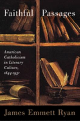Faithful Passages: American Catholicism in Literary Culture, 1844-1931 9780299290641