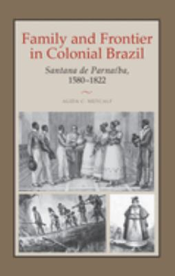 Family and Frontier in Colonial Brazil: Santana de Parnaiba, 1580-1822 9780292706521