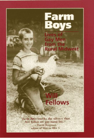 Farm Boys: Lives of Gay Men from the Rural Midwest 9780299150808