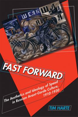 Fast Forward: The Aesthetics and Ideology of Speed in Russian Avant-Garde Culture, 1910-1930 9780299233242