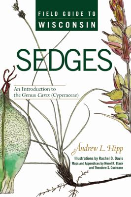 Field Guide to Wisconsin Sedges: An Introduction to the Genus Carex (Cyperaceae) 9780299225940