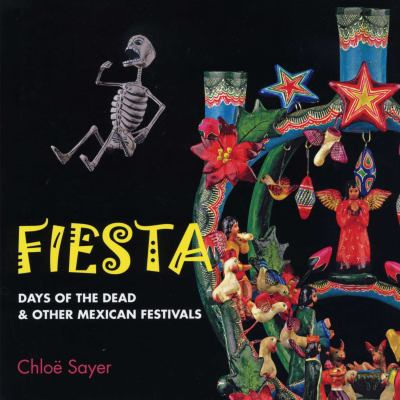 Fiesta: Days of the Dead & Other Mexican Festivals 9780292722095