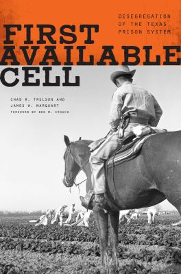First Available Cell: Desegregation of the Texas Prison System 9780292725829