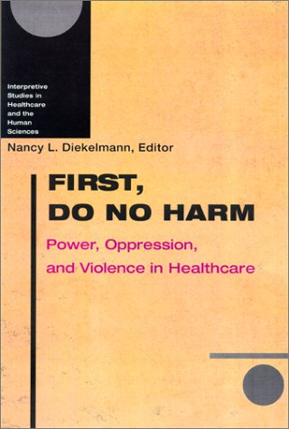 First, Do No Harm: Power, Oppression, and Violence in Healthcare 9780299177843