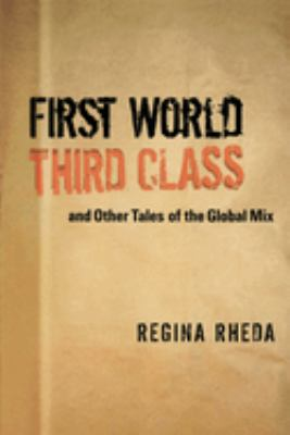 First World Third Class and Other Tales of the Global Mix 9780292706996