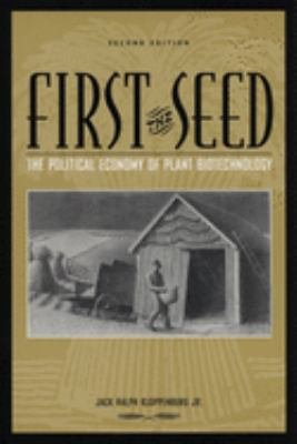 First the Seed: The Political Economy of Plant Biotechnology 9780299192440