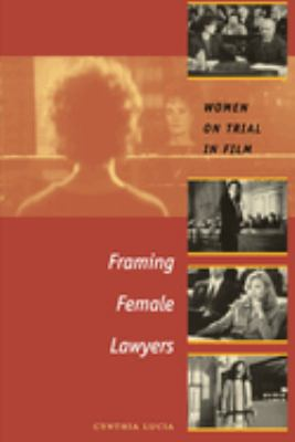 Framing Female Lawyers: Women on Trial in Film 9780292706507
