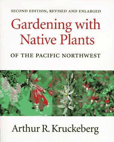 Gardening with Native Plants of the Pacific Northwest: Second Edition, Revised and Enlarged 9780295974767