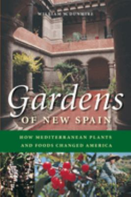 Gardens of New Spain: How Mediterranean Plants and Foods Changed America 9780292705647