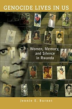 Genocide Lives in Us: Women, Memory, and Silence in Rwanda 9780299286446