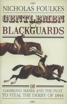 Gentlemen & Blackguards: Gambling Mania and the Plot to Steal the Derby of 1844 9780297844594