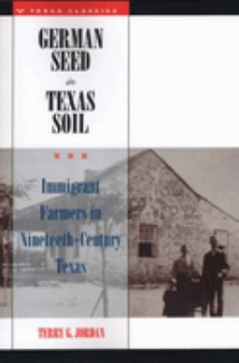 German Seed in Texas Soil: Immigrant Farmers in Nineteenth-Century Texas 9780292727076