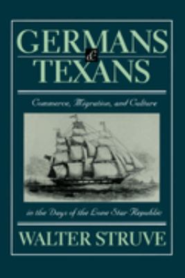 Germans and Texans: Commerce, Migration, and Culture in the Days of the Lone Star Republic