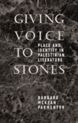 Giving Voice to Stones: Place and Identity in Palestinian Literature 9780292765559