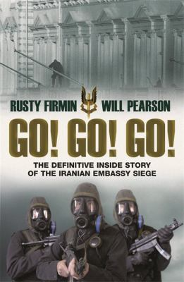 Go! Go! Go!: The Definitive Inside Story of the Iranian Embassy Siege 9780297855392