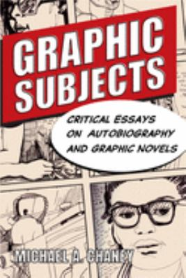 Graphic Subjects: Critical Essays on Autobiography and Graphic Novels 9780299251048