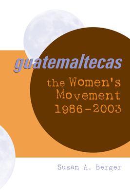 Guatemaltecas: The Women's Movement, 1986-2003 9780292712539