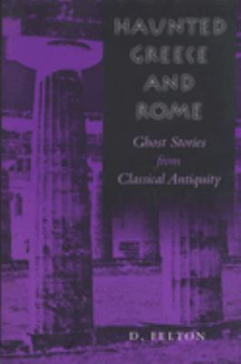 Haunted Greece and Rome: Ghost Stories from Classical Antiquity 9780292725089