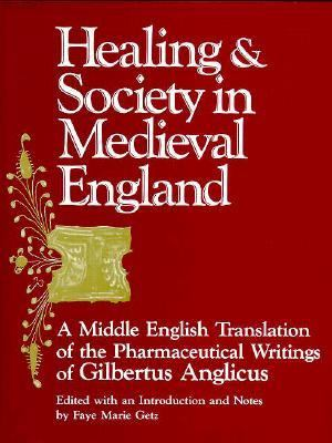 Healing & Society/Medieval England: A Middle English Translation of the Pharmaceutical Writings of Gilbertus Anglicus 9780299129309