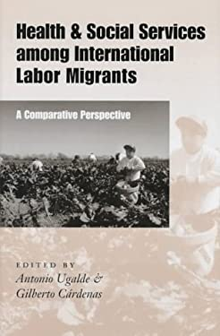 Health and Social Services Among International Labor Migrants: A Comparative Perspective 9780292785366