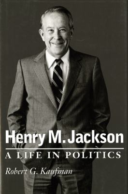 Henry M. Jackson: A Life in Politics 9780295979625