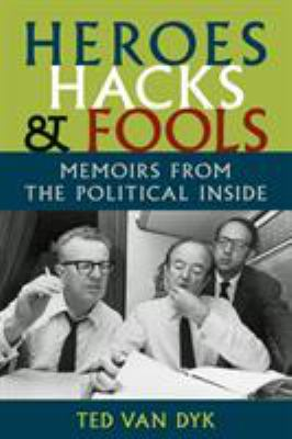 Heroes, Hacks, and Fools: Memoirs from the Political Inside 9780295987514