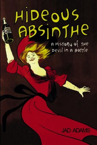 Hideous Absinthe: A History of the Devil in a Bottle 9780299200008