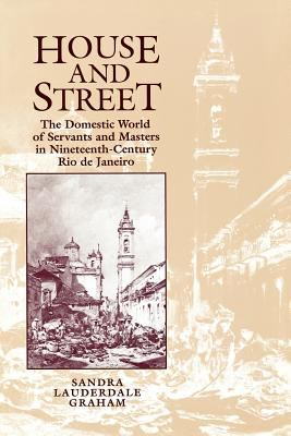 House and Street: The Domestic World of Servants and Masters in Nineteenth-Century Rio de Janeiro 9780292727571