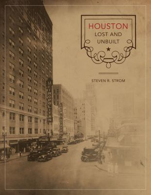 Houston Lost and Unbuilt 9780292721135