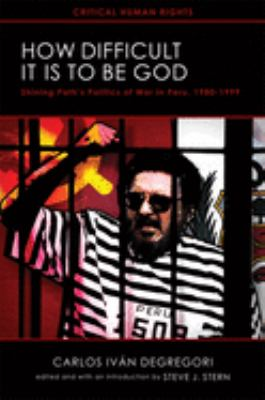 How Difficult It Is to Be God: Shining Path's Politics of War in Peru, 1980-1999 9780299289249