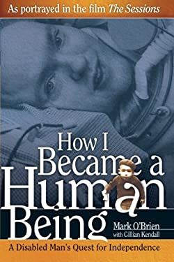 How I Became a Human Being: A Disabled Man's Quest for Independence 9780299184346
