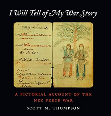 I Will Tell of My War Story: A Pictorial Account of the Nez Perce War 9780295979434