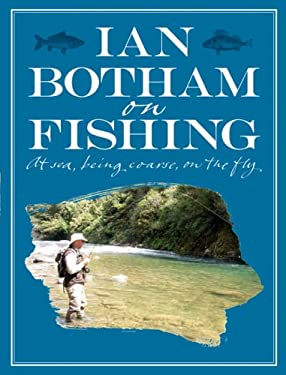 Ian Botham on Fishing: At Sea, Being Coarse, on the Fly 9780297854609