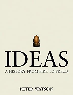 Ideas : A History from Fire to Freud