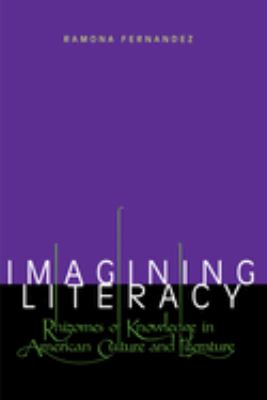 Imagining Literacy: Rhizomes of Knowledge in American Culture and Literature 9780292725225