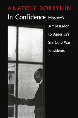 In Confidence: Moscow's Ambassador to Six Cold War Presidents 9780295980812